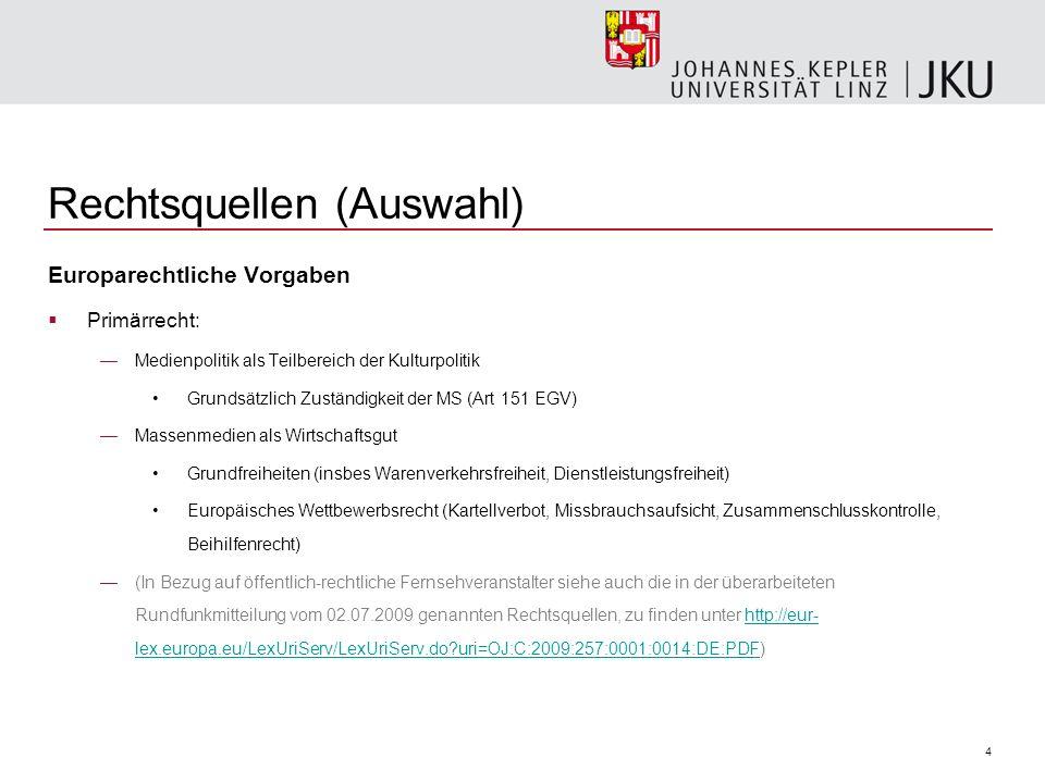 4 Rechtsquellen (Auswahl) Europarechtliche Vorgaben Primärrecht: Medienpolitik als Teilbereich der Kulturpolitik Grundsätzlich Zuständigkeit der MS (A