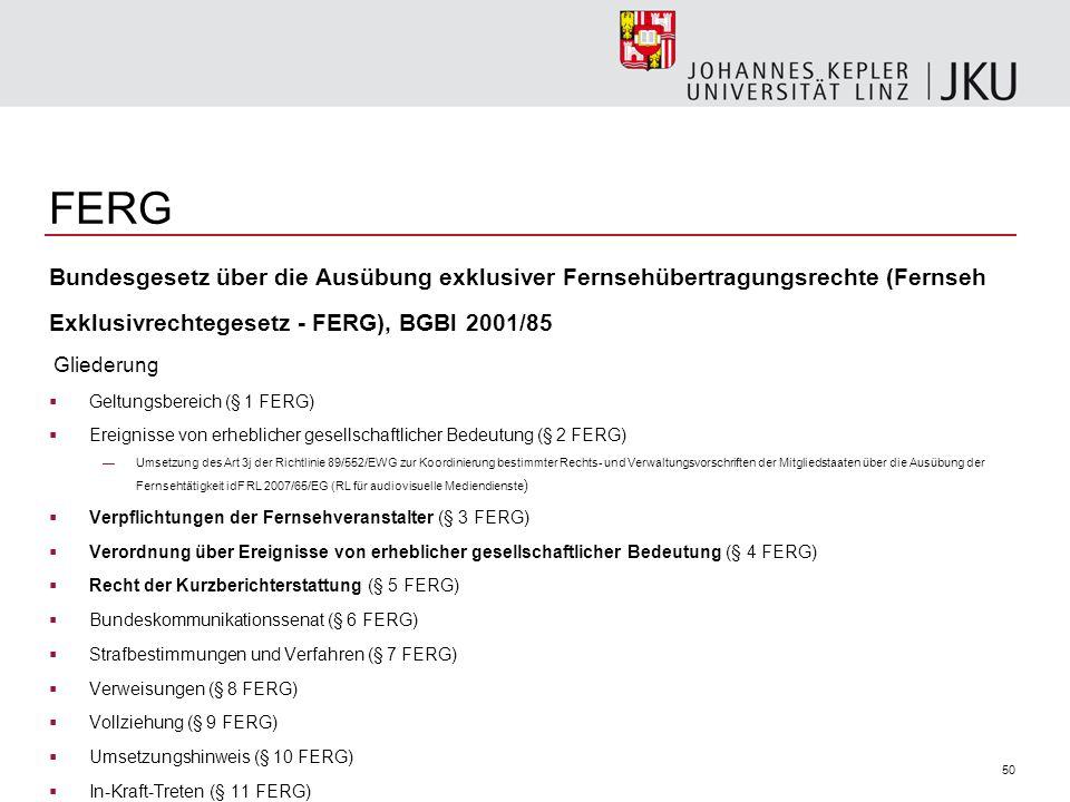 50 FERG Bundesgesetz über die Ausübung exklusiver Fernsehübertragungsrechte (Fernseh Exklusivrechtegesetz - FERG), BGBl 2001/85 Gliederung Geltungsber