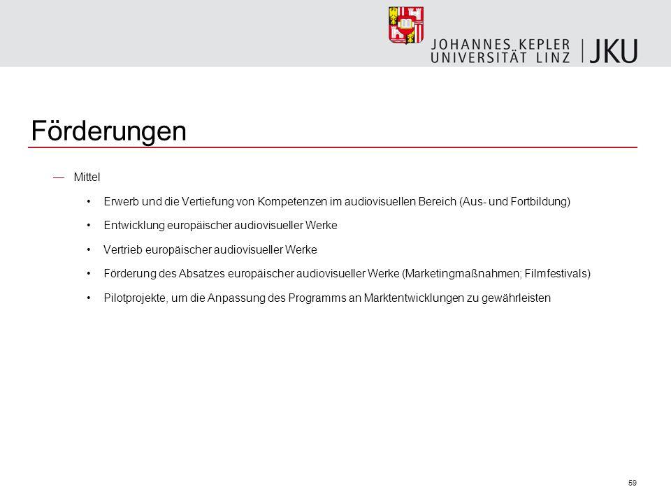 59 Förderungen Mittel Erwerb und die Vertiefung von Kompetenzen im audiovisuellen Bereich (Aus- und Fortbildung) Entwicklung europäischer audiovisuell