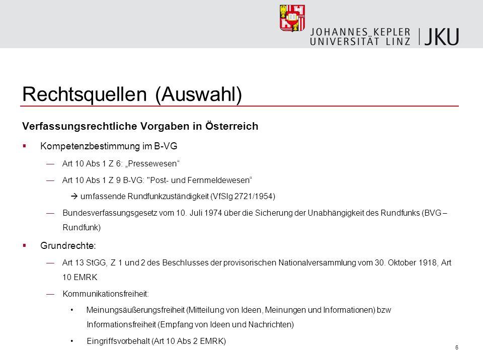 6 Rechtsquellen (Auswahl) Verfassungsrechtliche Vorgaben in Österreich Kompetenzbestimmung im B-VG Art 10 Abs 1 Z 6: Pressewesen Art 10 Abs 1 Z 9 B-VG