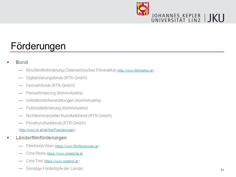 61 Förderungen Bund Kinofilmfilmförderung (Österreichisches Filminstitut) (http://www.filminstitut.at )http://www.filminstitut.at Digitalisierungsfonds (RTR-GmbH) Fernsehfonds (RTR-GmbH) Presseförderung (KommAustria) Selbstkontrolleinrichtungen (KommAustria) Publizistikförderung (KommAustria) Nichtkommerzieller Rundfunkfonds (RTR-GmbH) Privatrundfunkfonds (RTR-GmbH) (http://www.rtr.at/de/foe/Foerderungen )http://www.rtr.at/de/foe/Foerderungen Länderfilmförderungen Filmfonds Wien (https://www.filmfonds-wien.at )https://www.filmfonds-wien.at Cine Styria ( https://www.cinestyria.at https://www.cinestyria.at Cine Tirol (https://www.cinetirol.at )https://www.cinetirol.at Sonstige Fördertöpfe der Länder