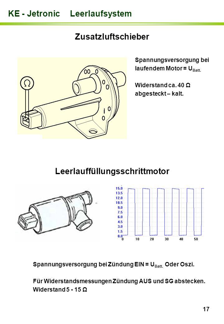 17 Zusatzluftschieber Leerlauffüllungsschrittmotor Spannungsversorgung bei laufendem Motor = U Batt. Widerstand ca. 40 Ω abgesteckt – kalt. Spannungsv