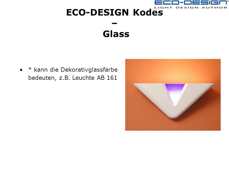 ECO-DESIGN Kodes – Glass * kann die Dekorativglassfarbe bedeuten, z.B. Leuchte AB 161
