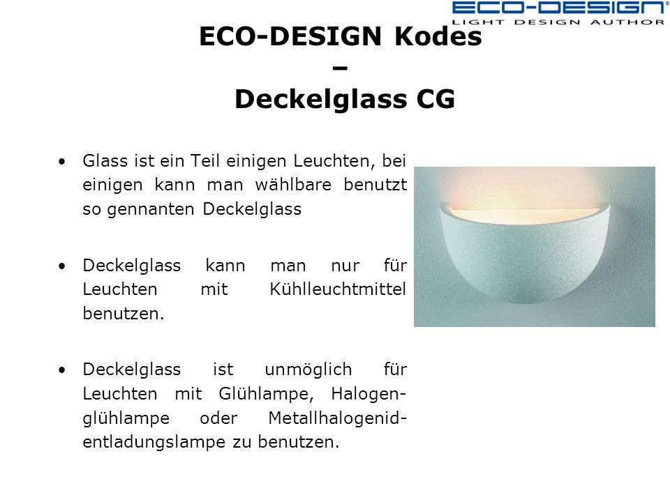 ECO-DESIGN Kodes – Deckelglass CG Glass ist ein Teil einigen Leuchten, bei einigen kann man wählbare benutzt so gennanten Deckelglass Deckelglass kann man nur für Leuchten mit Kühlleuchtmittel benutzen.