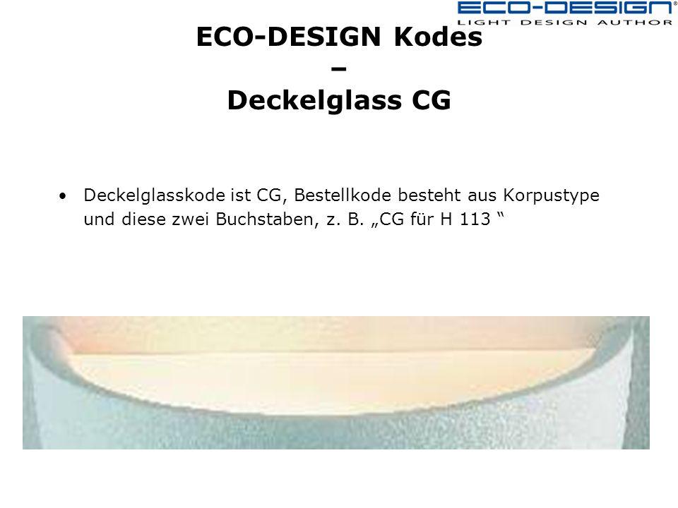 ECO-DESIGN Kodes – Deckelglass CG Deckelglasskode ist CG, Bestellkode besteht aus Korpustype und diese zwei Buchstaben, z.