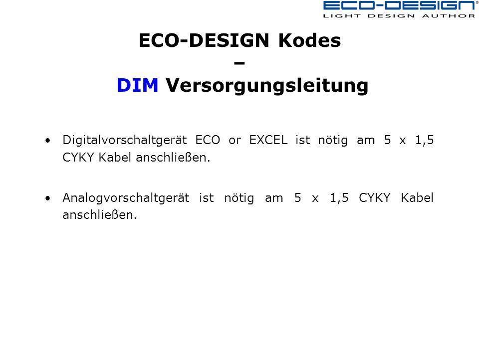 ECO-DESIGN Kodes – DIM Versorgungsleitung Digitalvorschaltgerät ECO or EXCEL ist nötig am 5 x 1,5 CYKY Kabel anschließen.