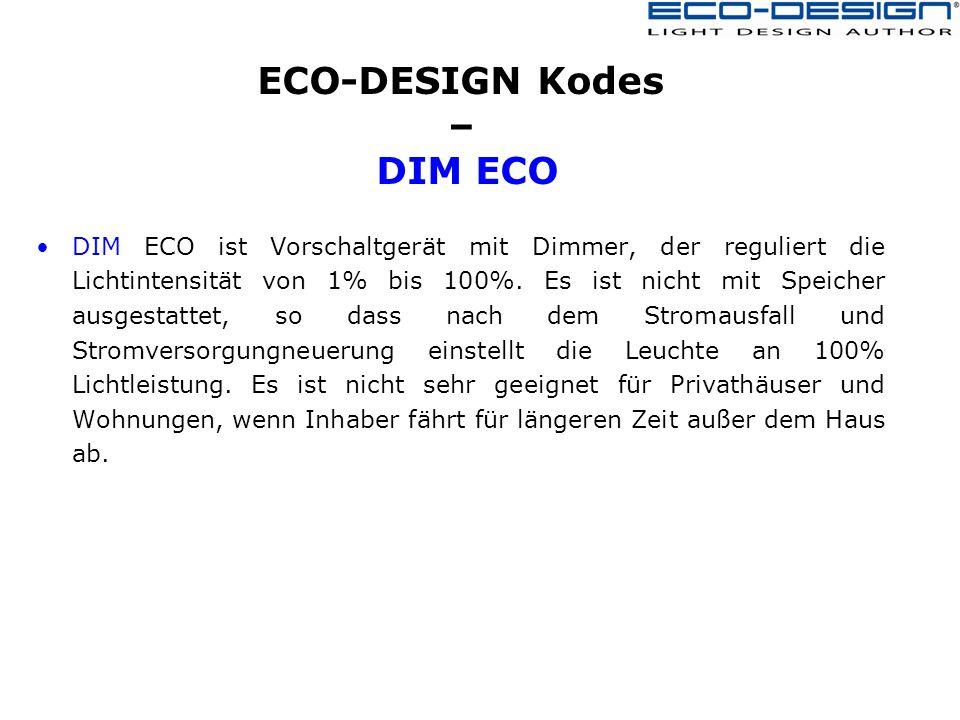 ECO-DESIGN Kodes – DIM ECO DIM ECO ist Vorschaltgerät mit Dimmer, der reguliert die Lichtintensität von 1% bis 100%.