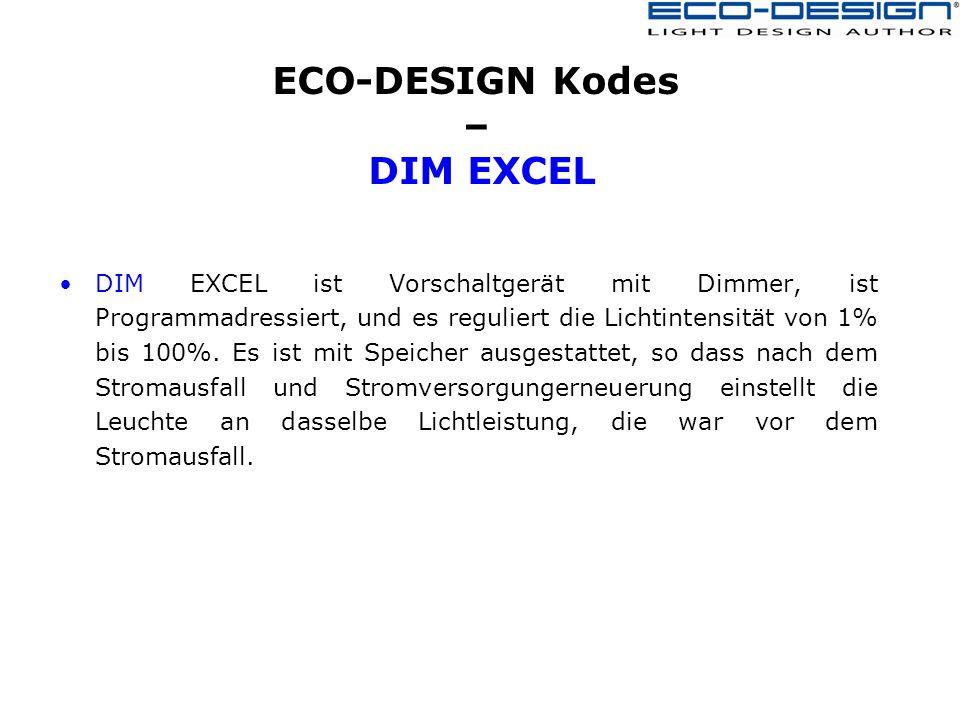 ECO-DESIGN Kodes – DIM EXCEL DIM EXCEL ist Vorschaltgerät mit Dimmer, ist Programmadressiert, und es reguliert die Lichtintensität von 1% bis 100%.