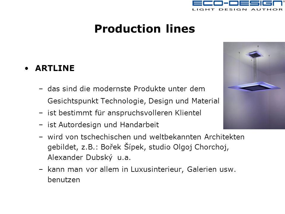 Production lines ARTLINE –das sind die modernste Produkte unter dem Gesichtspunkt Technologie, Design und Material –ist bestimmt für anspruchsvolleren Klientel –ist Autordesign und Handarbeit –wird von tschechischen und weltbekannten Architekten gebildet, z.B.: Bořek Šípek, studio Olgoj Chorchoj, Alexander Dubský u.a.