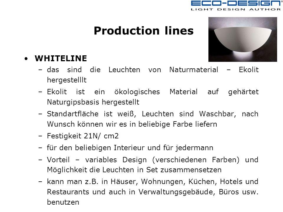 Production lines WHITELINE –das sind die Leuchten von Naturmaterial – Ekolit hergestelllt –Ekolit ist ein ökologisches Material auf gehärtet Naturgipsbasis hergestellt –Standartfläche ist weiß, Leuchten sind Waschbar, nach Wunsch können wir es in beliebige Farbe liefern –Festigkeit 21N/ cm2 –für den beliebigen Interieur und für jedermann –Vorteil – variables Design (verschiedenen Farben) und Möglichkeit die Leuchten in Set zusammensetzen –kann man z.B.