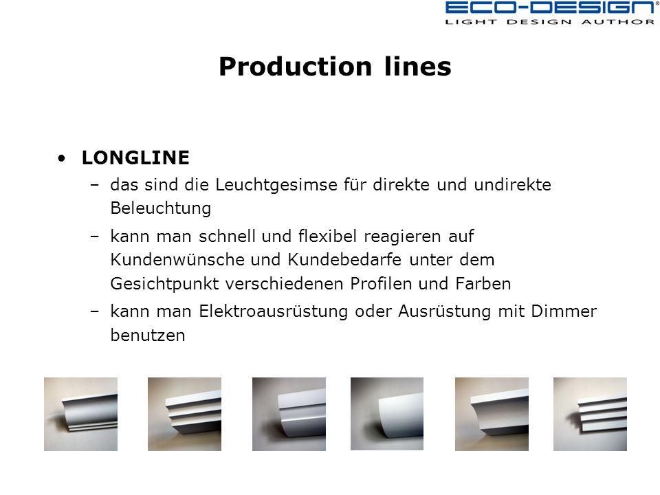Production lines LONGLINE –das sind die Leuchtgesimse für direkte und undirekte Beleuchtung –kann man schnell und flexibel reagieren auf Kundenwünsche und Kundebedarfe unter dem Gesichtpunkt verschiedenen Profilen und Farben –kann man Elektroausrüstung oder Ausrüstung mit Dimmer benutzen
