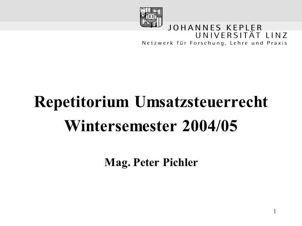 1 Repetitorium Umsatzsteuerrecht Wintersemester 2004/05 Mag. Peter Pichler