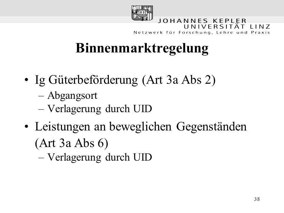 38 Binnenmarktregelung Ig Güterbeförderung (Art 3a Abs 2) –Abgangsort –Verlagerung durch UID Leistungen an beweglichen Gegenständen (Art 3a Abs 6) –Ve