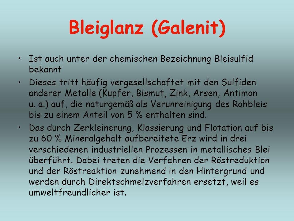 Bleiglanz (Galenit) Ist auch unter der chemischen Bezeichnung Bleisulfid bekannt Dieses tritt häufig vergesellschaftet mit den Sulfiden anderer Metall