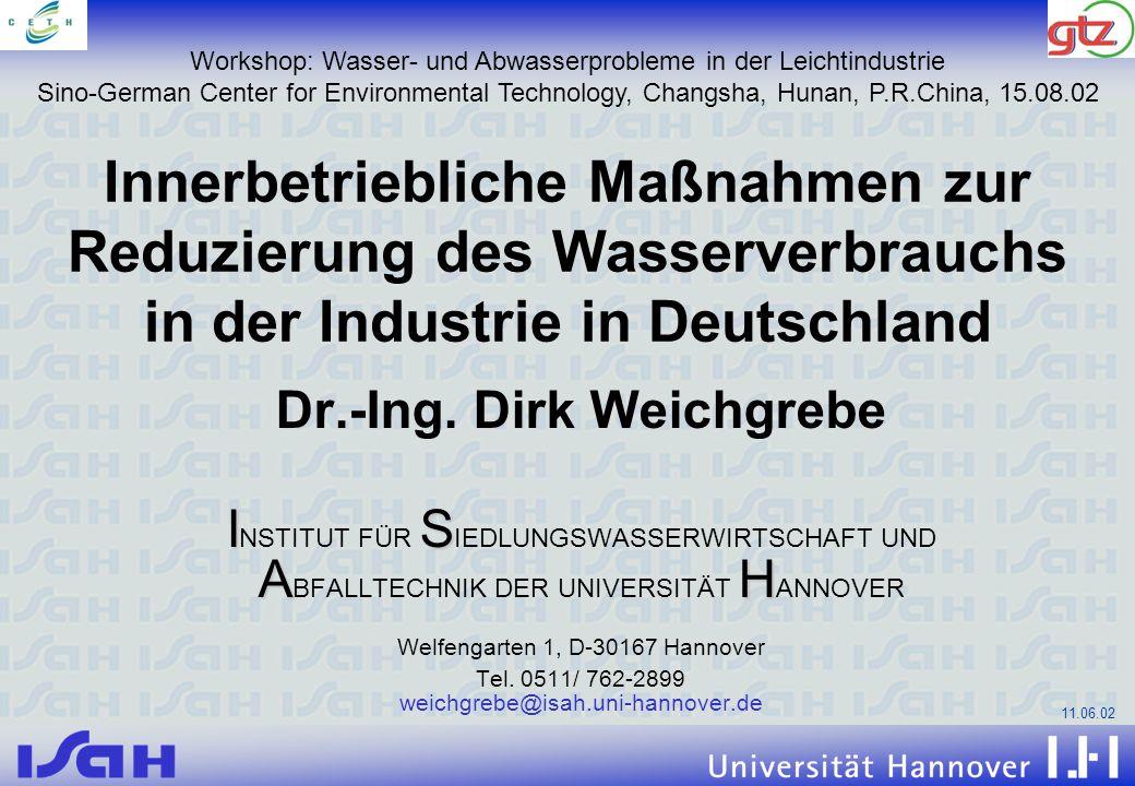 11.06.02 Innerbetriebliche Maßnahmen zur Reduzierung des Wasserverbrauchs in der Industrie in Deutschland Dr.-Ing. Dirk Weichgrebe IS AH I NSTITUT FÜR