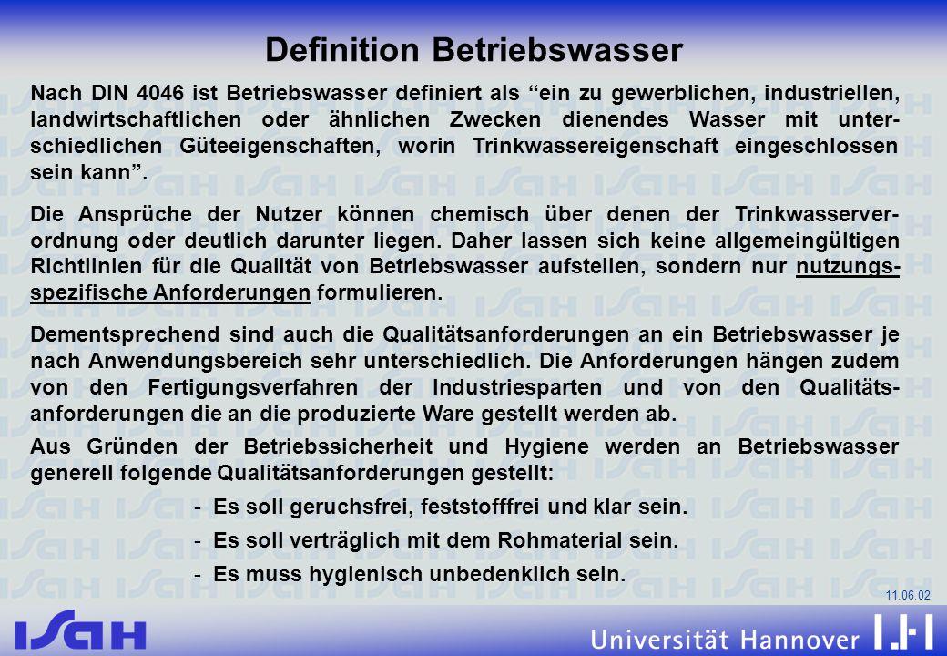 11.06.02 Nach DIN 4046 ist Betriebswasser definiert als ein zu gewerblichen, industriellen, landwirtschaftlichen oder ähnlichen Zwecken dienendes Wass