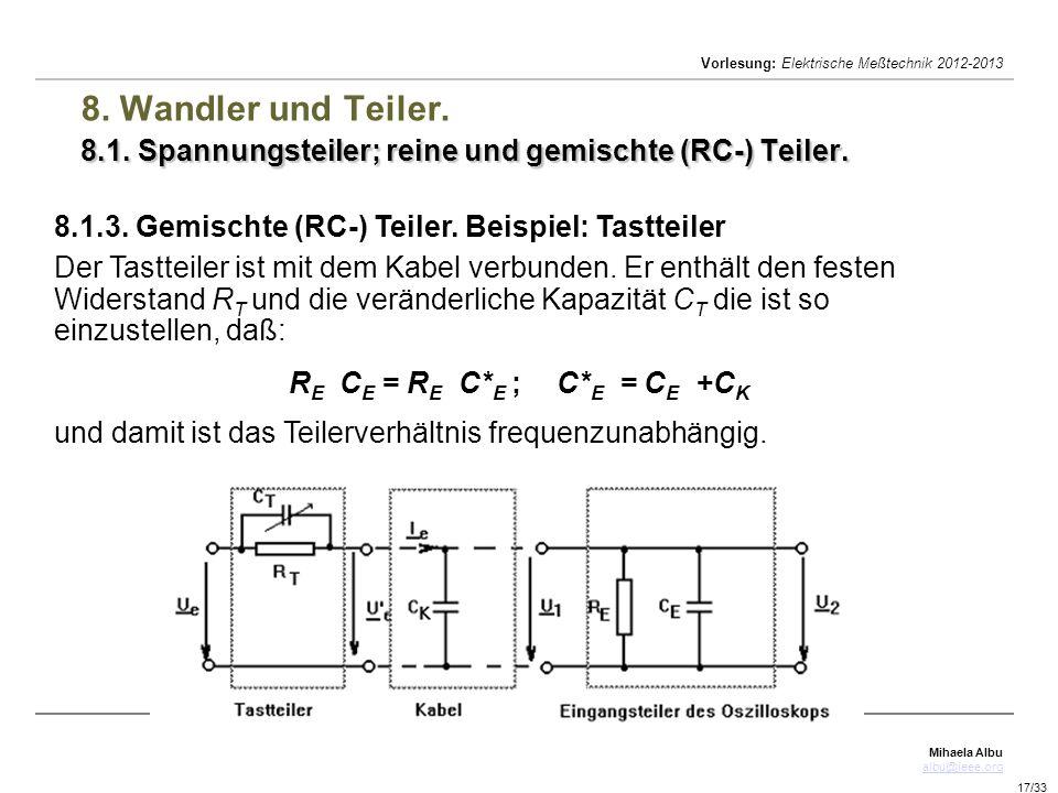 Mihaela Albu albu@ieee.org Vorlesung: Elektrische Meßtechnik 2012-2013 17/33 8.1. Spannungsteiler; reine und gemischte (RC-) Teiler. 8. Wandler und Te