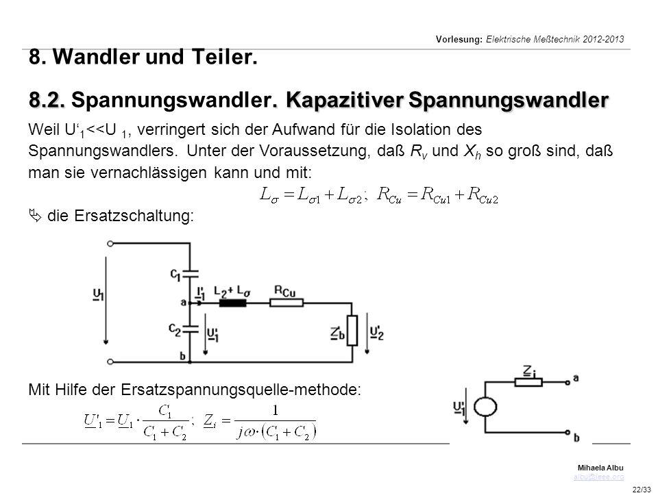 Mihaela Albu albu@ieee.org Vorlesung: Elektrische Meßtechnik 2012-2013 22/33 8.2.. Kapazitiver Spannungswandler 8. Wandler und Teiler. 8.2. Spannungsw