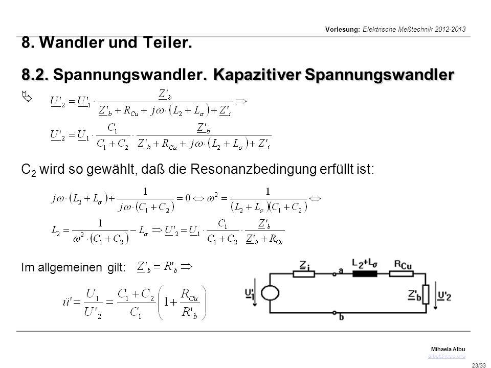 Mihaela Albu albu@ieee.org Vorlesung: Elektrische Meßtechnik 2012-2013 23/33 8.2.. Kapazitiver Spannungswandler 8. Wandler und Teiler. 8.2. Spannungsw