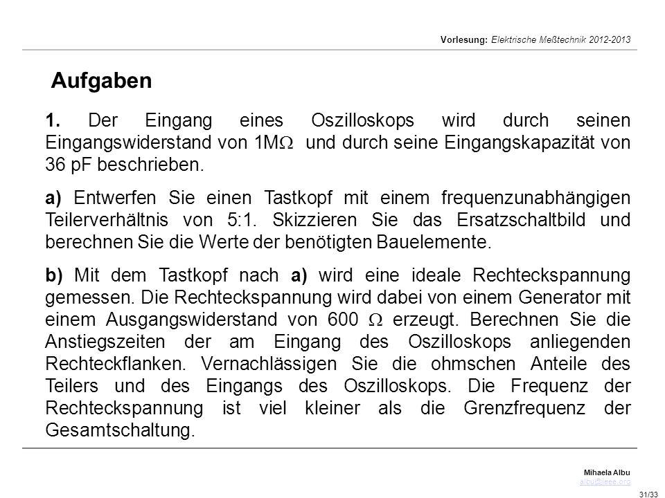 Mihaela Albu albu@ieee.org Vorlesung: Elektrische Meßtechnik 2012-2013 31/33 Aufgaben 1.