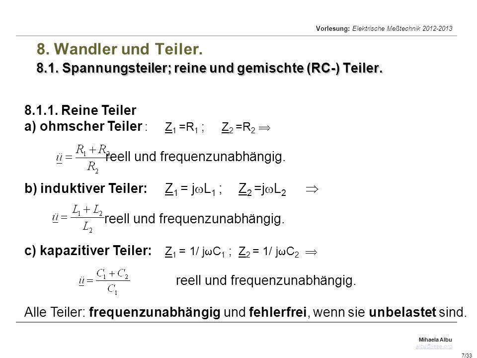 Mihaela Albu albu@ieee.org Vorlesung: Elektrische Meßtechnik 2012-2013 7/33 8.1. Spannungsteiler; reine und gemischte (RC-) Teiler. 8. Wandler und Tei