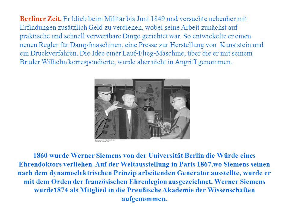 1860 wurde Werner Siemens von der Universität Berlin die Würde eines Ehrendoktors verliehen. Auf der Weltausstellung in Paris 1867,wo Siemens seinen n