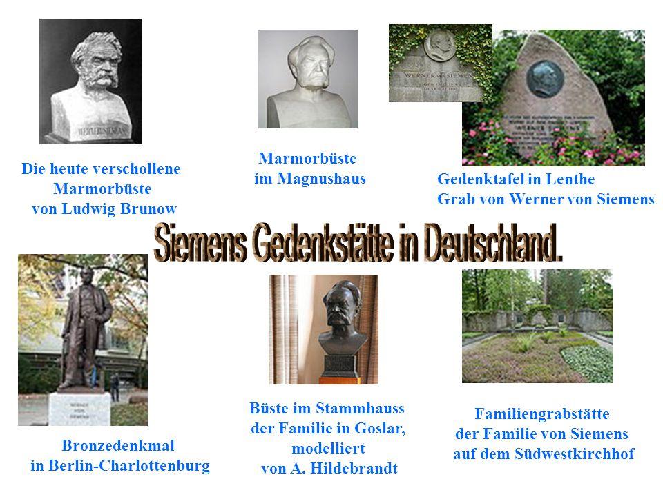 Die heute verschollene Marmorbüste von Ludwig Brunow Gedenktafel in Lenthe Grab von Werner von Siemens Bronzedenkmal in Berlin-Charlottenburg Marmorbü