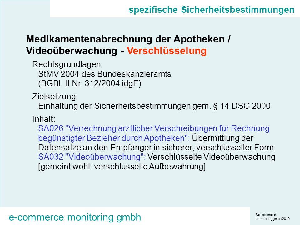 ©e-commerce monitoring gmbh 2010 e-commerce monitoring gmbh Medikamentenabrechnung der Apotheken / Videoüberwachung - Verschlüsselung Rechtsgrundlagen: StMV 2004 des Bundeskanzleramts (BGBl.