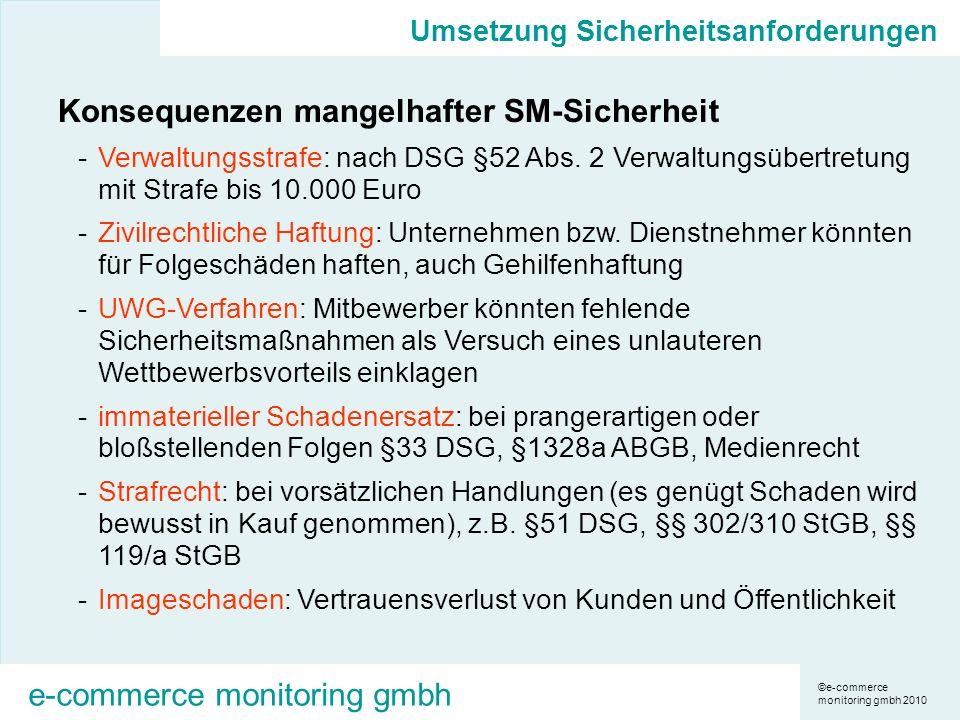 ©e-commerce monitoring gmbh 2010 e-commerce monitoring gmbh Umsetzung Sicherheitsanforderungen Konsequenzen mangelhafter SM-Sicherheit -Verwaltungsstrafe: nach DSG §52 Abs.