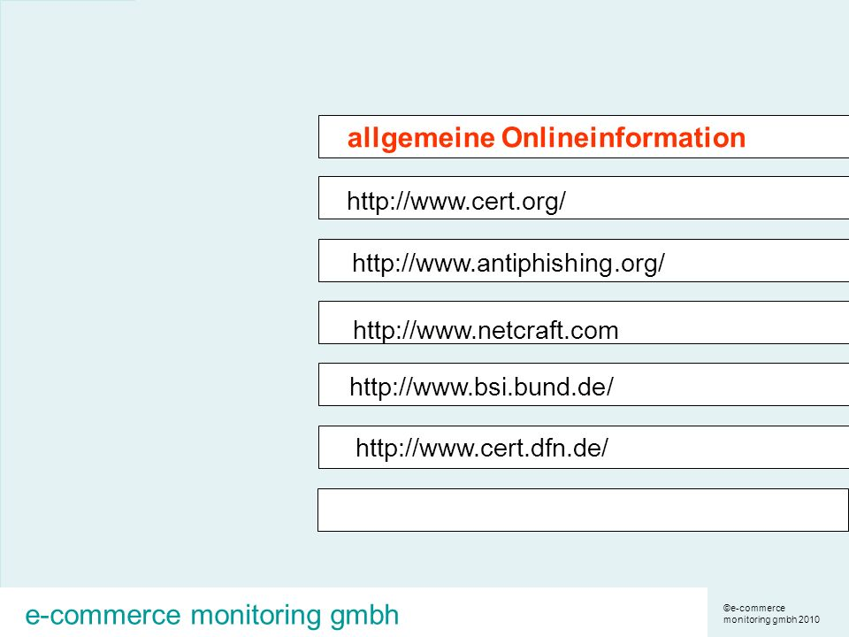 ©e-commerce monitoring gmbh 2010 e-commerce monitoring gmbh http://www.cert.org/ http://www.antiphishing.org/ http://www.netcraft.com http://www.bsi.bund.de/ http://www.cert.dfn.de/ allgemeine Onlineinformation