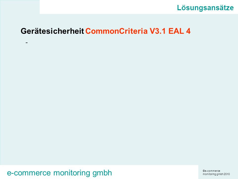 ©e-commerce monitoring gmbh 2010 e-commerce monitoring gmbh Lösungsansätze Gerätesicherheit CommonCriteria V3.1 EAL 4 -