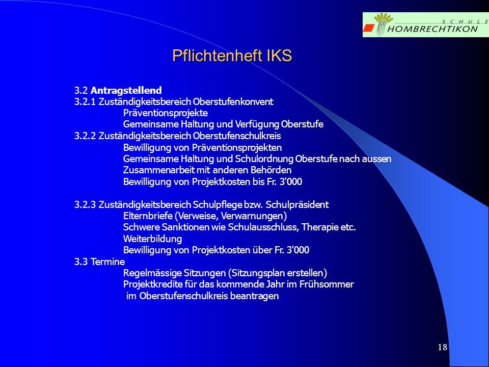 18 Pflichtenheft IKS 3.2 Antragstellend 3.2.1 Zuständigkeitsbereich Oberstufenkonvent Präventionsprojekte Gemeinsame Haltung und Verfügung Oberstufe 3