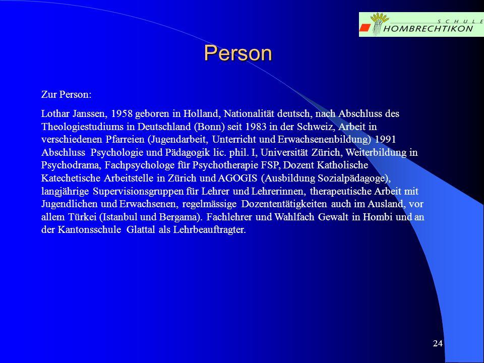 24 Person Zur Person: Lothar Janssen, 1958 geboren in Holland, Nationalität deutsch, nach Abschluss des Theologiestudiums in Deutschland (Bonn) seit 1