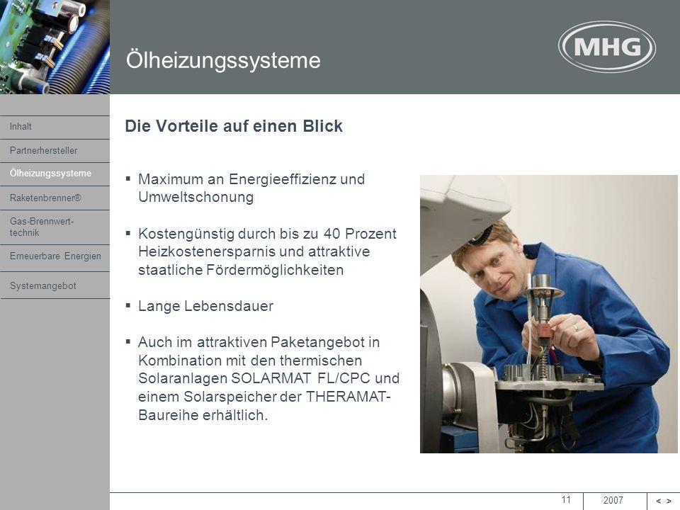 2007 <> MHG Heiztechnik 11 Die Vorteile auf einen Blick Maximum an Energieeffizienz und Umweltschonung Kostengünstig durch bis zu 40 Prozent Heizkoste