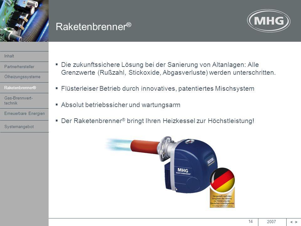 2007 <> MHG Heiztechnik 14 Die zukunftssichere Lösung bei der Sanierung von Altanlagen: Alle Grenzwerte (Rußzahl, Stickoxide, Abgasverluste) werden un
