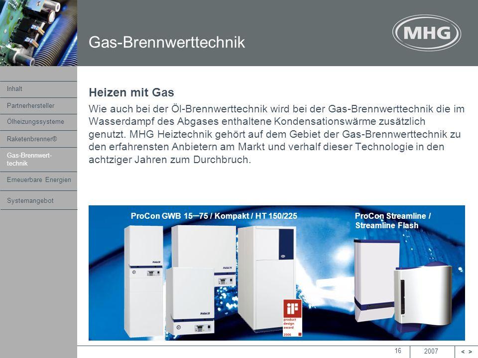2007 <> MHG Heiztechnik 16 Gas-Brennwerttechnik Heizen mit Gas Wie auch bei der Öl-Brennwerttechnik wird bei der Gas-Brennwerttechnik die im Wasserdam
