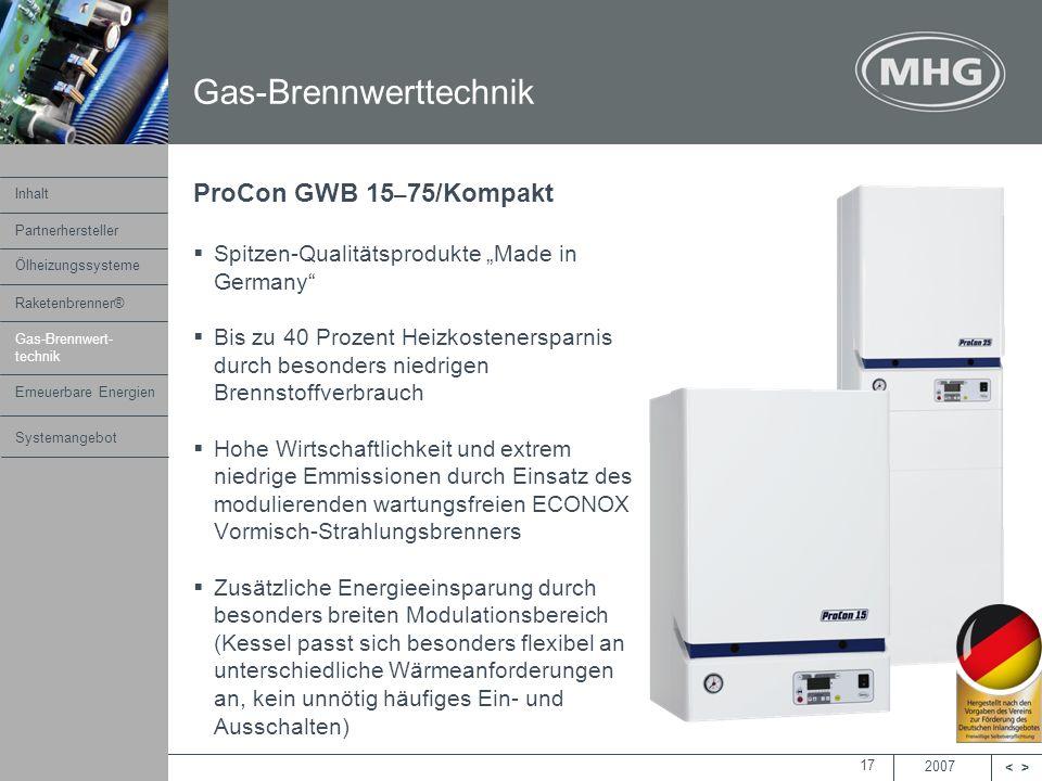 2007 <> MHG Heiztechnik 17 ProCon GWB 15 – 75/Kompakt Spitzen-Qualitätsprodukte Made in Germany Bis zu 40 Prozent Heizkostenersparnis durch besonders