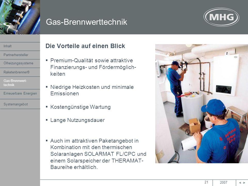 2007 <> MHG Heiztechnik 21 Die Vorteile auf einen Blick Premium-Qualität sowie attraktive Finanzierungs- und Fördermöglich- keiten Niedrige Heizkosten