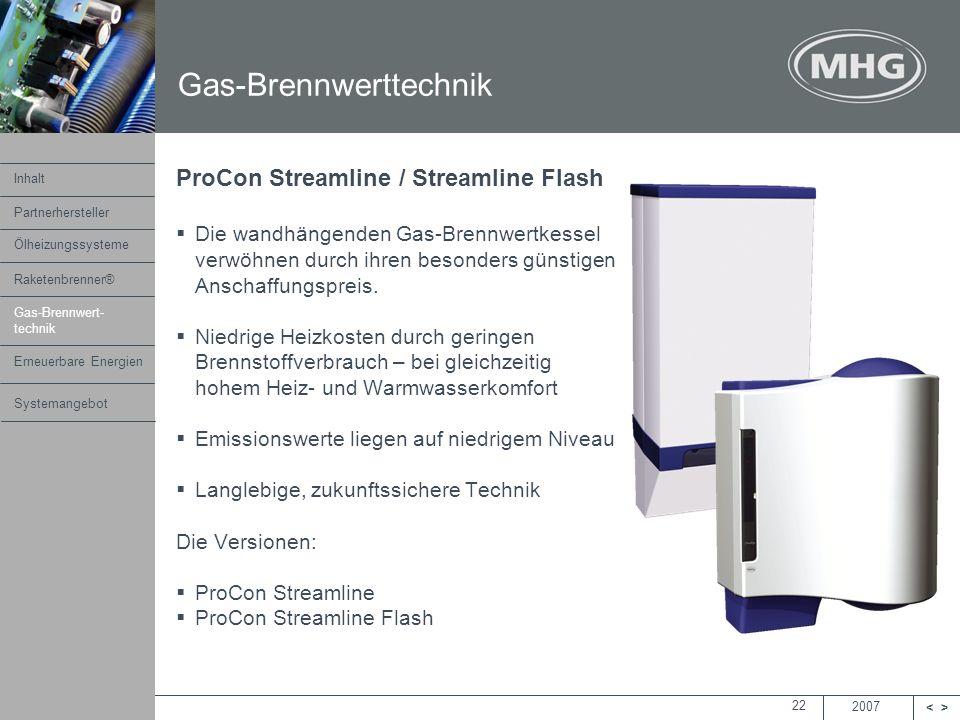2007 <> MHG Heiztechnik 22 ProCon Streamline / Streamline Flash Die wandhängenden Gas-Brennwertkessel verwöhnen durch ihren besonders günstigen Anscha