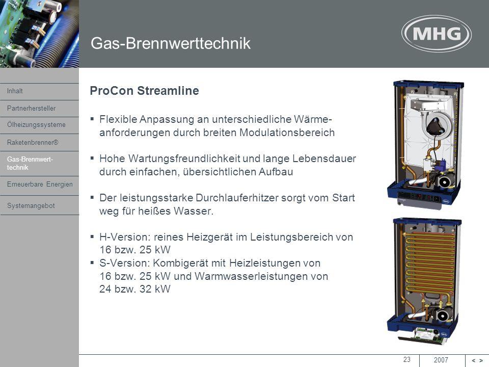 2007 <> MHG Heiztechnik 23 ProCon Streamline Flexible Anpassung an unterschiedliche Wärme- anforderungen durch breiten Modulationsbereich Hohe Wartung