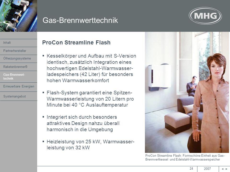 2007 <> MHG Heiztechnik 24 ProCon Streamline Flash Kesselkörper und Aufbau mit S-Version identisch, zusätzlich Integration eines hochwertigen Edelstah