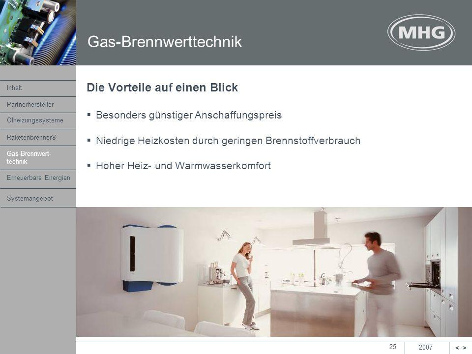 2007 <> MHG Heiztechnik 25 Die Vorteile auf einen Blick Besonders günstiger Anschaffungspreis Niedrige Heizkosten durch geringen Brennstoffverbrauch H