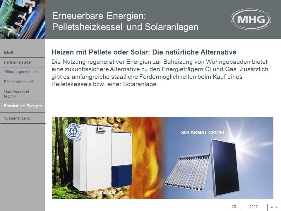 2007 <> MHG Heiztechnik 26 Heizen mit Pellets oder Solar: Die natürliche Alternative Die Nutzung regenerativer Energien zur Beheizung von Wohngebäuden