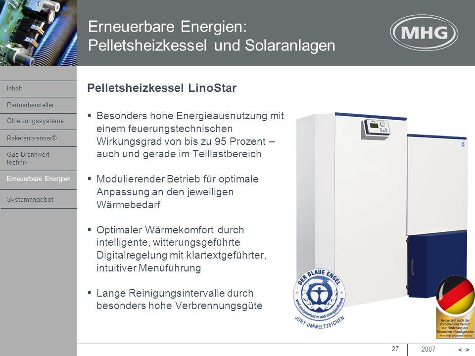 2007 <> MHG Heiztechnik 27 Pelletsheizkessel LinoStar Besonders hohe Energieausnutzung mit einem feuerungstechnischen Wirkungsgrad von bis zu 95 Proze