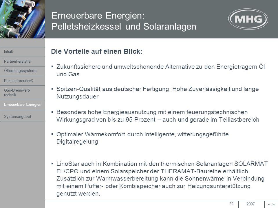 2007 <> MHG Heiztechnik 29 Die Vorteile auf einen Blick: Zukunftssichere und umweltschonende Alternative zu den Energieträgern Öl und Gas Spitzen-Qual