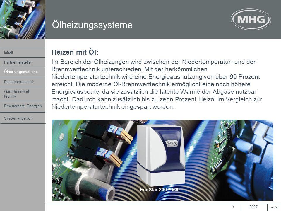2007 <> MHG Heiztechnik 5 Heizen mit Öl: Im Bereich der Ölheizungen wird zwischen der Niedertemperatur- und der Brennwerttechnik unterschieden. Mit de