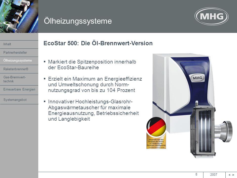 2007 <> MHG Heiztechnik 8 Markiert die Spitzenposition innerhalb der EcoStar-Baureihe Erzielt ein Maximum an Energieeffizienz und Umweltschonung durch