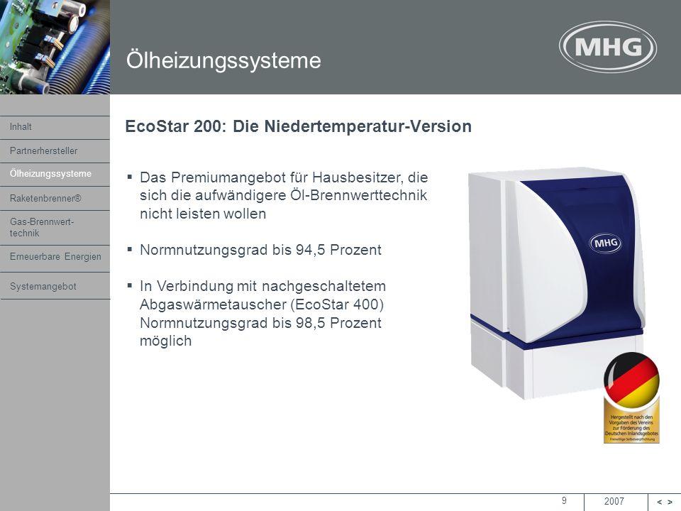 2007 <> MHG Heiztechnik 9 EcoStar 200: Die Niedertemperatur-Version Das Premiumangebot für Hausbesitzer, die sich die aufwändigere Öl-Brennwerttechnik