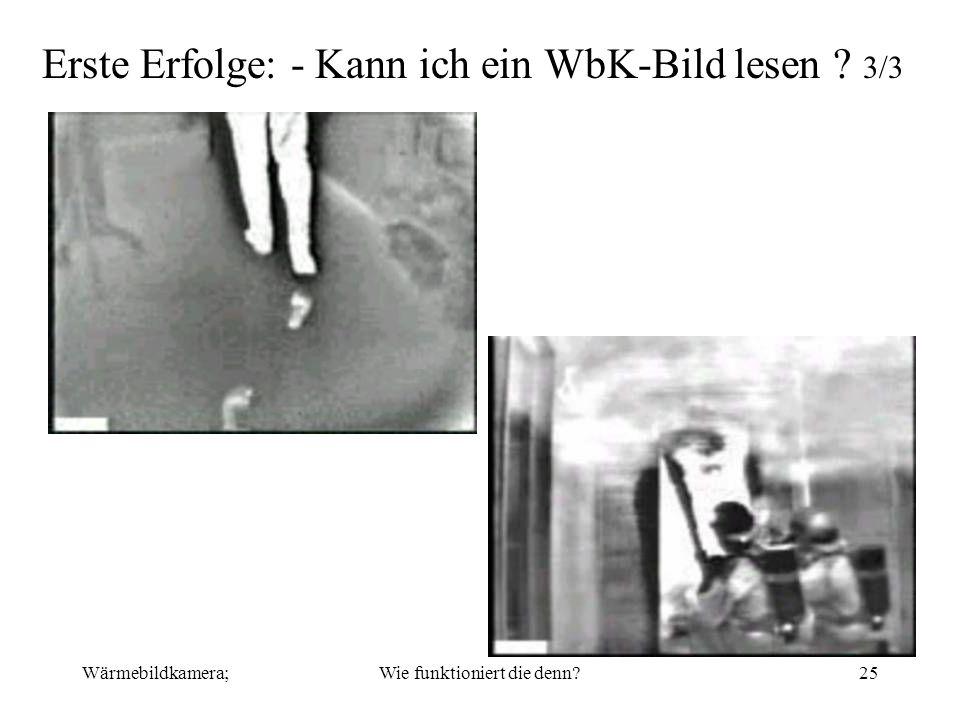 Wärmebildkamera;Wie funktioniert die denn?25 Erste Erfolge: - Kann ich ein WbK-Bild lesen ? 3/3
