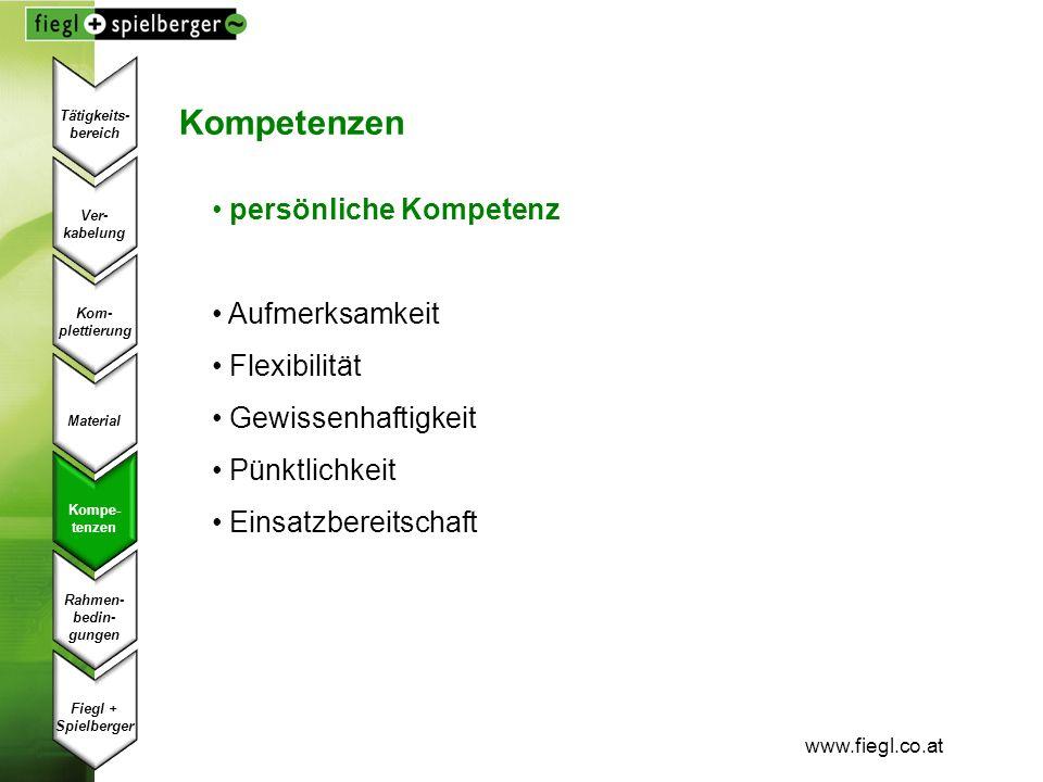 www.fiegl.co.at Kompetenzen persönliche Kompetenz Aufmerksamkeit Flexibilität Gewissenhaftigkeit Pünktlichkeit Einsatzbereitschaft Ver- kabelung Kom-